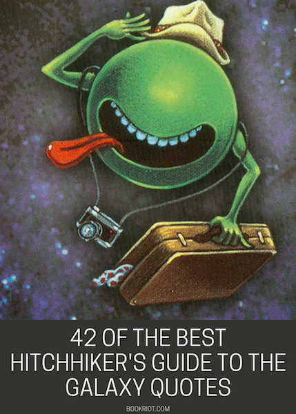 Hitchhiker\\\\'S Guide To The Galaxy Quotes 42 Of The Best Hitchhiker's Guide to the Galaxy Quotes | Book Riot Hitchhiker\\\\'S Guide To The Galaxy Quotes