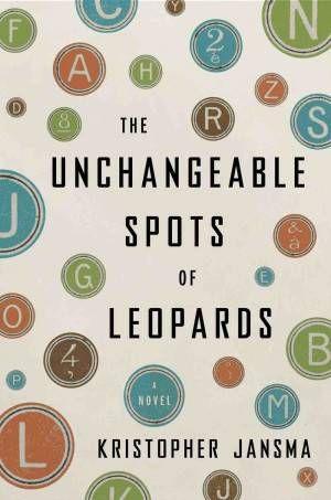 Unchangeable Spots of Leopards Kristopher Jansma Cover