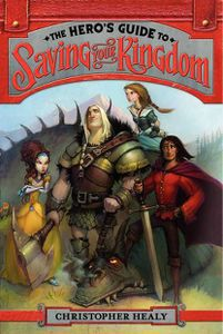 The Hero's Guide to Saving Your Kingdom Christopher Healy Cover