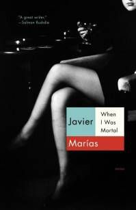 When I Was a Mortal Javier Marias Cover