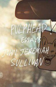 pulphead essays john jeremiah sullivan