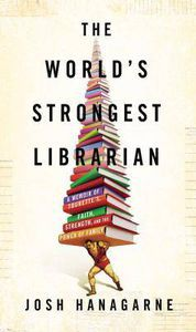 the worlds strongest librarian by josh hanagarne cover