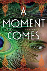 A Moment Comes Jennifer Bradbury Cover