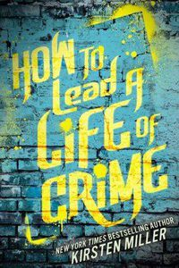 how to lead a life of crime by kisten miller