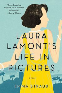 Laura Lamont's Life in Pictures Emma Straub Cover