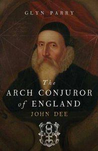 the arch conjuror of england john dee