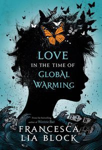 Love in the Time of Global Warming Francesca Lia Block Cover