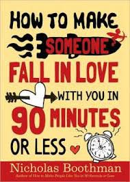 How to Make Someone Fall in Love With You in 90 Minutes or Less by Nicholas Boothman (Workman Publishing Company, 2009)