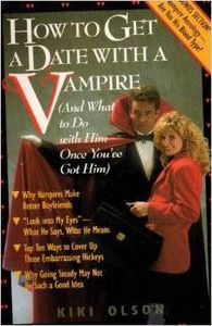 How to Get a Date With a Vampire (And What to Do With Him Once You've Got Him) by Kiki Olson (Contemporary Books, 1992)