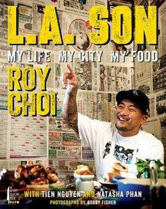 L.A. Son  My Life, My City, My Food, by Roy Choi, Tien Nguyen, Natasha Phan