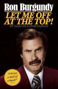 Let Me Off at the Top Ron Burgundy