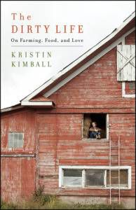 The Dirty Life- A Memoir of Farming, Food and Love by Kristin Kimball