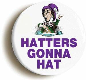 Hatters Gonna Hat Button