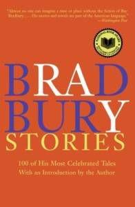 Bradbury Stories- 100 of His Most Celebrated Tales by Ray Bradbury