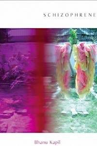 Schizophrene by Bhanu Kapil