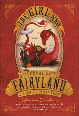 The Girl Who Circumnavigated Fairyland in a Ship of Her Own Making by Catherynne M. Valente