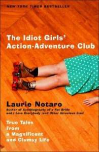 idiot girls' action-adventure club by Laurie Notaro
