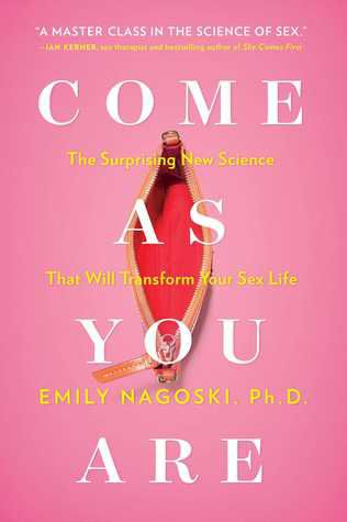 Come as You Are- The Surprising New Science that Will Transform Your Sex Life by Emily Nagoski