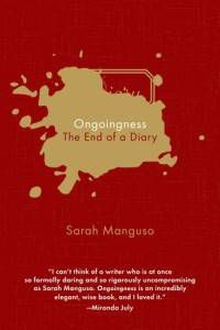 Ongoingness- The End of a Diary by Sarah Manguso