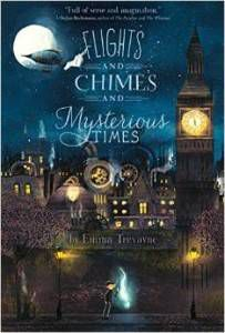 Flights and Chimes and Mysterious Times by Emma Trevayne