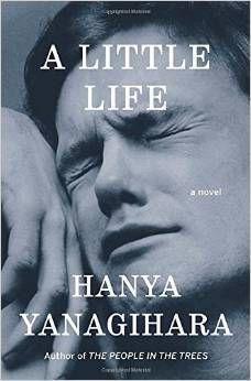 A Little Life by Hanya Yanagihara