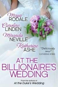 At the Billionaire's Wedding by Maya Rodale, Caroline Linden, Katharine Ashe, and Miranda Neville