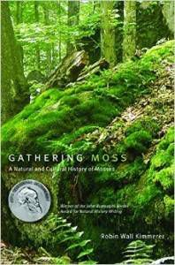 Gathering Moss- A Natural and Cultural History of Mosses by Robin Wall Kimmerer