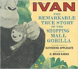 Ivan and the Remarkable True Story of the Shopping Mall Gorilla by Katherine Applegate