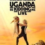Chelsea Handler Uganda Be Kidding Me Live Netflix