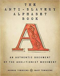 The Anti-Slavery Alphabet Book by Hannah and Mary Townsend