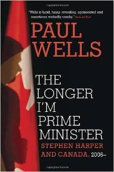 the longer I'm prime minister paul wells
