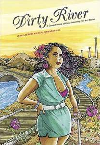 Dirty River- A Queer Femme of Color Dreaming Her Way Home by Leah Lakshmi Piepzna-Samarasinha