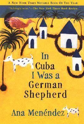 In Cuba I Was a German Shepherd by Ana Menendez