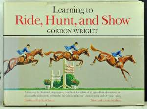 Learning to ride hunt and show by gordon wright