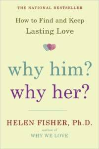 Why Him? Why Her? How to Find and Keep Lasting Love by Helen Fisher, PhD