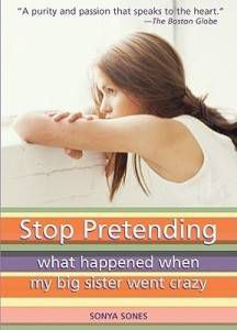 Stop Pretending; What Happened When My Big Sister Went Crazy by Sonya Sones