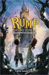 Rump- The True Story of Rumpelstitskin by Liesl Shurtliff