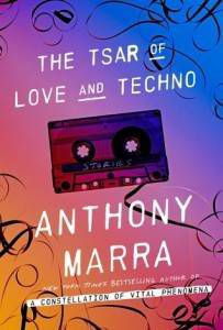 THE TSAR OF LOVE AND TECHNO- STORIES by Anthony Marra