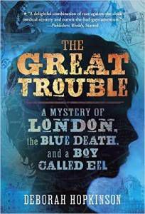 The Great Trouble- A Mystery of London, the Blue Death, and a Boy Called Eel by Deborah Hopkinson