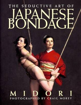 The Seductive Art of Japanese Rope Bondage by Midori
