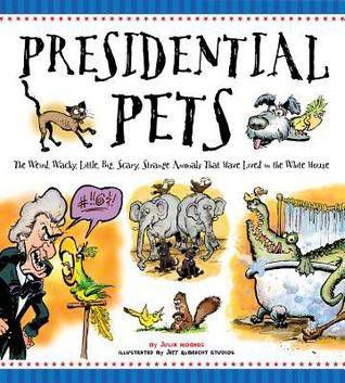 Presidential Pets The Weird, Wacky, Little, Big, Scary, Strange Animals That Have Lived In The White House