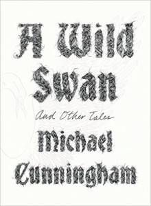 cover of a wild swan and other tales by michael cunningham