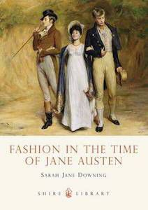 13 Books to Celebrate Jane Austen's Birthday | Fashion in the Time of Jane Austen by Sarah Jane Downing