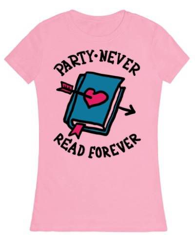 Party never, read forever t-shirt for fabulous book nerds.
