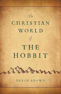 The Christian World of The Hobbit by Devin Brown | 5 Books to Celebrate J.R.R. Tolkien's Birthday