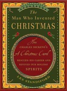 The Man Who Invented Christmas: How Charles Dickens's A Christmas Carol Rescued His Career and Revived Our Holiday Spirits by Les Standiford