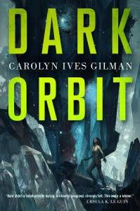 Dark Orbit, by Carolyn Ives Gilman