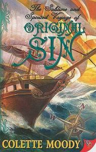 The Sublime & Spirited Voyage of Original Sin by Colette Moody