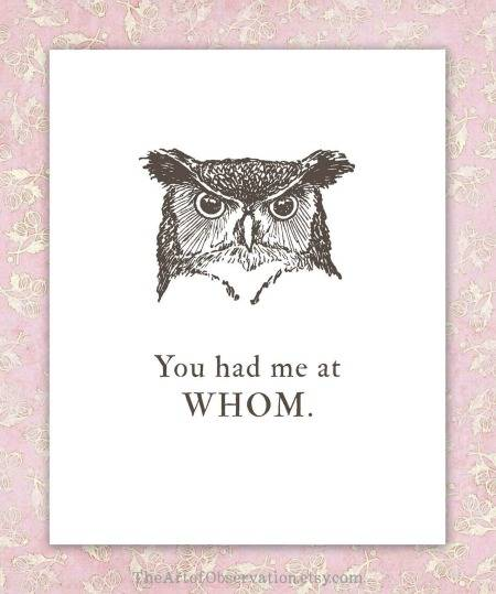 You had me at WHOM - the perfect print for your grammar nerd Valentine.
