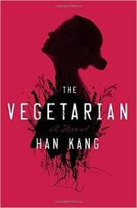 The Vegetarian by Han Kong. Dark books in translation.